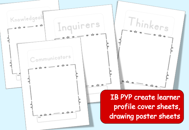 IB PYP create learner profile cover sheets, drawing poster sheets for kindergarten students